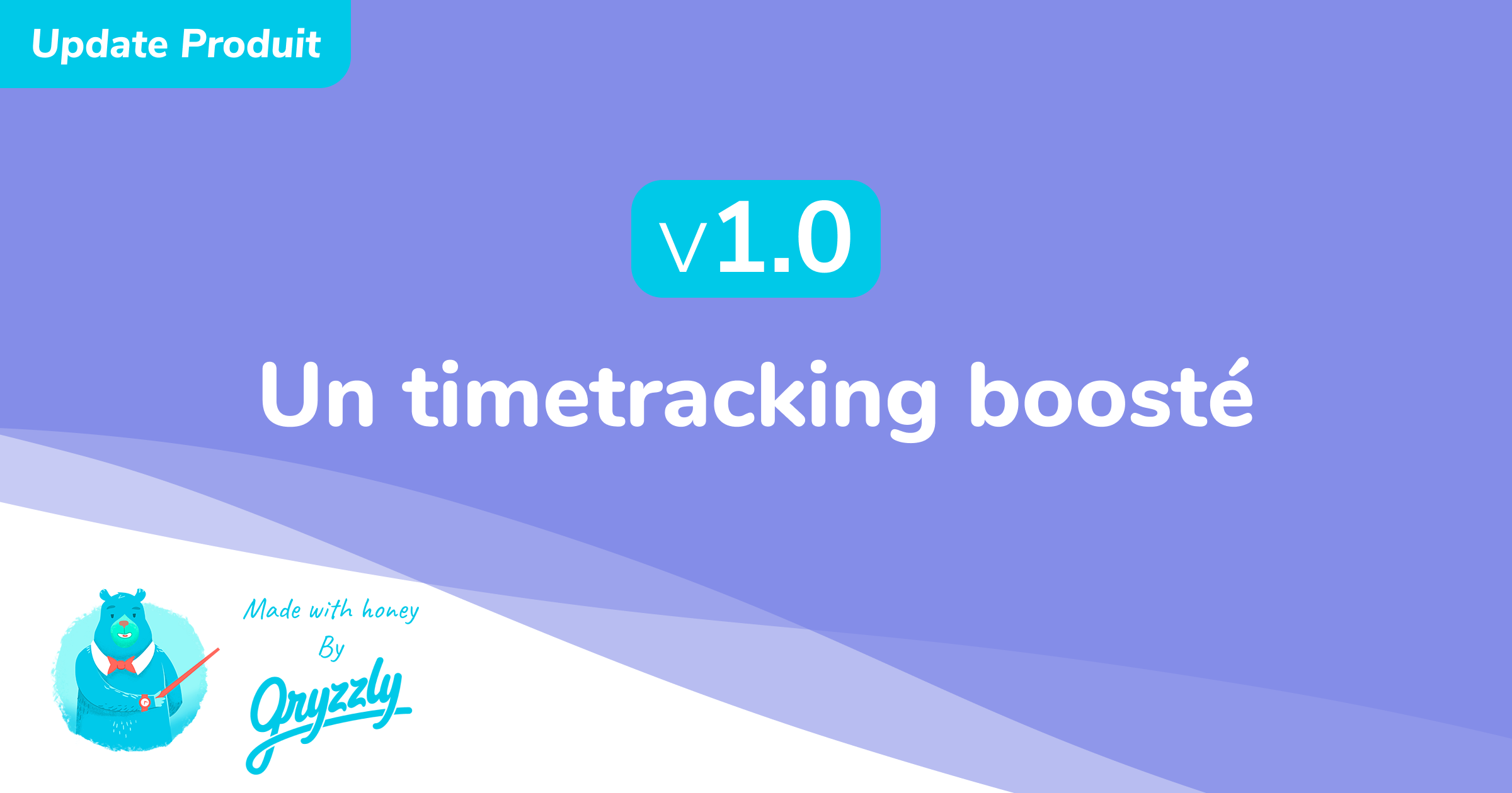 Update produit : Gryzzly Time v1.0 - un timetracking boosté